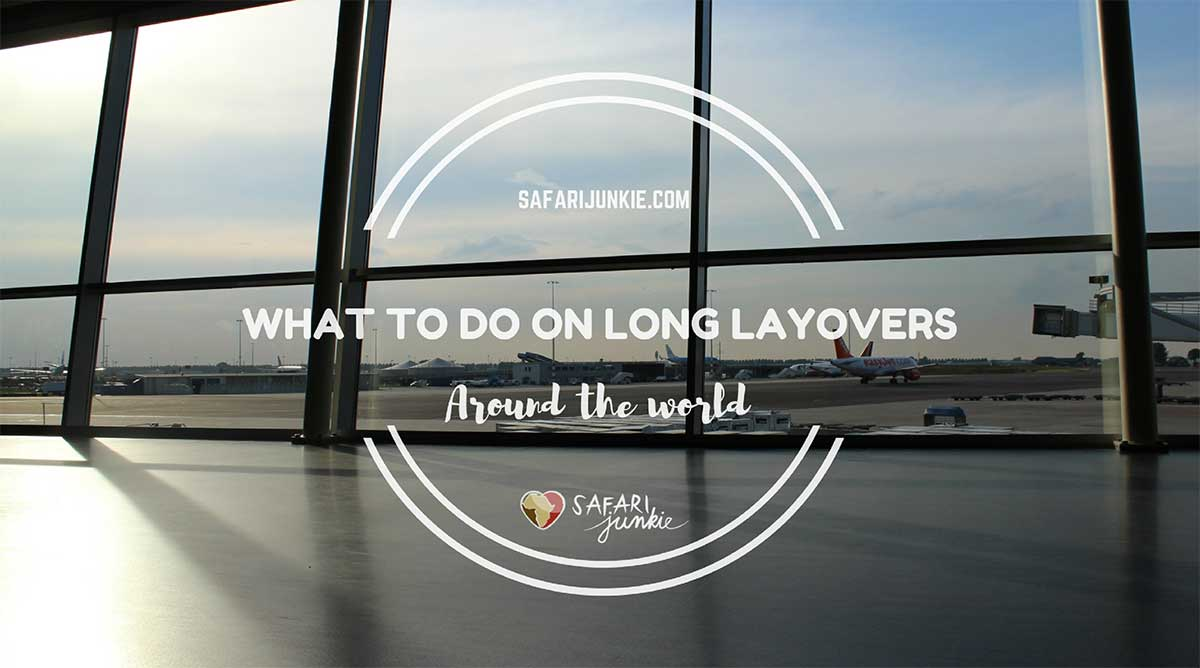 What to Do on Long Airport Layovers Around The World
